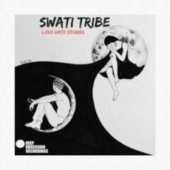 Swati Tribe - Love Hate Stories (Original Mix)